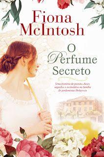 Manta de Histórias: O Perfume Secreto de Fiona McIntosh - Novidade Qui...