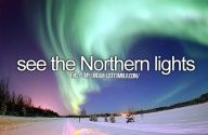 See the Northern Lights. DONE..in an airplane. Haha