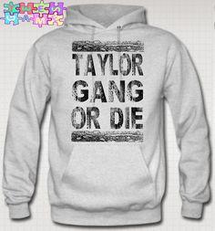 87cf0021d45f4 Taylor Gang or Die Hoodie