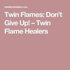 Twin Flames: Don't Give Up! – Twin Flame Healers