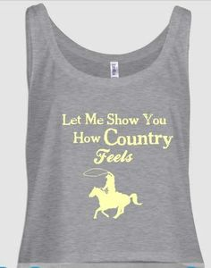 Let Me Show You How Country Feels. Stagecoach tanks at our Etsy Shop https://www.etsy.com/listing/185600512/let-me-show-you-how-country-feels-cute?