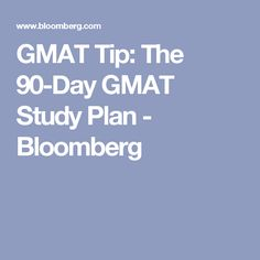 GMAT Tip: The 90-Day GMAT Study Plan - Bloomberg