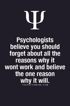 Psychologists believe you should forget all the reasons why it won't work and focus on the one reason why it will