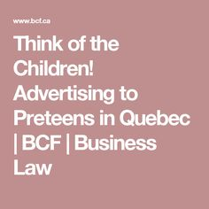 Think of the Children! Advertising to Preteens in Quebec | BCF | Business Law