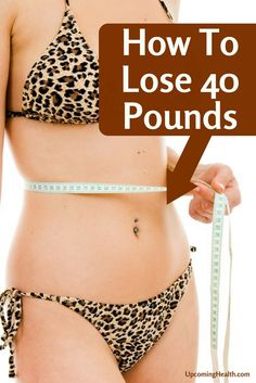 How To Lose 40 Pounds (12 Steps With Pictures)