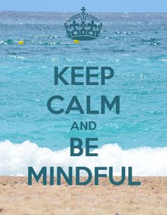 KEEP CALM AND BE MINDFUL | rePinned by CamerinRoss.com