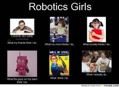 Shout out to Girls of Steel and Murphy's Outlaws - Fellow all girl teams! >> im one of 5 girls on my team and one of 2 on technical all the rest are outreach or finance Nerd Memes, Nerd Humor, Funny Memes, Hilarious, Stupid Funny, Funny Stuff, Vex Robotics, Robotics Club, Robotics Projects