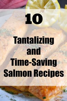10 Tantalizing and Time-Saving Salmon Recipes