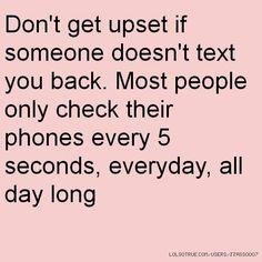 your always on your phone. those rare times i text u tho, you hardly text back straight away like i do. no its ok tho, if… http://ibeebz.com