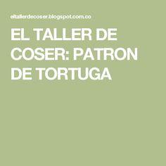 EL TALLER DE COSER: PATRON DE TORTUGA