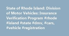 State of Rhode Island: Division of Motor Vehicles: Insurance Verification Program #rhode #island #state #dmv, #cars, #vehicle #registration http://mississippi.nef2.com/state-of-rhode-island-division-of-motor-vehicles-insurance-verification-program-rhode-island-state-dmv-cars-vehicle-registration/  # State of Rhode Island: Division of Motor Vehicles Online Services AAA Member Services Home Insurance Verification Program Insurance Verification Program For many years the state of Rhode Island…