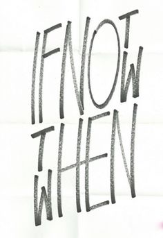 If not now, then when. Clever.