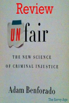 Is the criminal justice system fair? flawed? Inherently bias? Book review: Unfair: The New Science Of Criminal Injustice