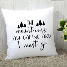 The Mountains Are Calling and I Must Go Adventure Pillow Farmhouse Cabin SVG DXF EPS PNG Silhouette Cameo Projects Cricut Projects Happy Camper By Kristin Amanda Designs