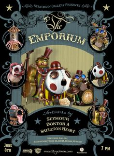 """#steampunk (Sculptures/toys by Doktor A): """"The Emporium. A group show around the theme of a good old fashioned carnivale. With Seymour and Skeleton Heart.  Opening June 8th.  Strychnin Gallery  Boxhagenerstrasse 36  Berlin, Germany"""" http://www.spookypop.com/news/wp-content/uploads/2012/05/emporiumFlierLorez.jpg"""