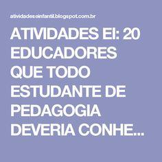 ATIVIDADES EI: 20 EDUCADORES QUE TODO ESTUDANTE DE PEDAGOGIA DEVERIA CONHECER