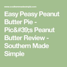 Easy Peasy Peanut Butter Pie - Pic's Peanut Butter Review - Southern Made Simple