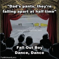 "Original Lyric: ""Dance, dance, we're falling apart to half time."""