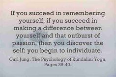 If you succeed in remembering yourself, if you succeed in making a difference between yourself and that outburst of passion, then you discover the self; ~Carl Jung, The Psychology of Kundalini Yoga, Pages Meaningful Quotes, Inspirational Quotes, Motivational, C G Jung, Carl Jung Quotes, Humanistic Psychology, Abraham Maslow, Mindfulness For Kids, Beauty Quotes