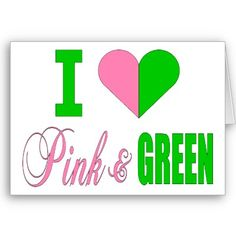 I Heart Pink And Green With Pink And Green Heart Greeting Card. Pink Love, Pretty In Pink, Pink And Green, My Love, Pretty Girls, Aka Sorority, Alpha Kappa Alpha Sorority, Sorority Life, Delta Zeta