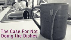 The Case For Not Doing the Dishes - Simple on Purpose