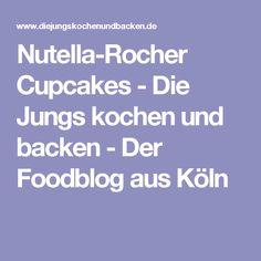 Nutella-Rocher Cupcakes - Die Jungs kochen und backen - Der Foodblog aus Köln