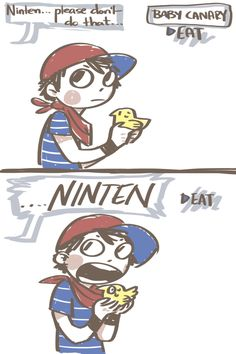Ninten don\'t eat that baby canary. NINTEN!!!!.