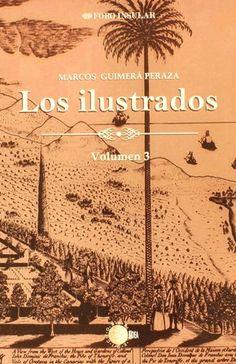 Los ilustrados / Marcos Guimerá Peraza . Vol.3. http://absysnetweb.bbtk.ull.es/cgi-bin/abnetopac01?TITN=500863