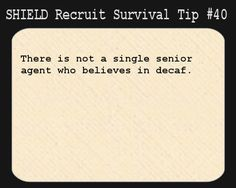 S.H.I.E.L.D. Recruit Survival Tip #40:There is not a single senior agent who believes in decaf.