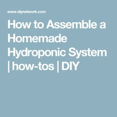 How to Assemble a Homemade Hydroponic System | how-tos | DIY