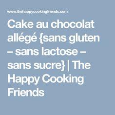 Cake au chocolat allégé {sans gluten – sans lactose – sans sucre} | The Happy Cooking Friends