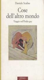 Cose dell'altro mondo Viaggio nell'Italia gay di Daniele Scalise - editore Zelig, 1996 / recensione CulturaGay.it