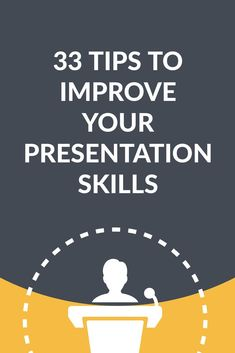 33 tips to improve your presentation skills. This post will highlight main presentation skills you should know and use in the future. Probably you will see that most of them are very simple to implement right away and don't require elaborate action plans.