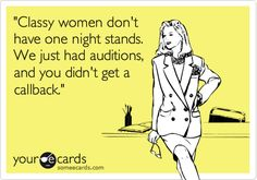 Classy women don't have one night stands. We just had auditions, and you didn't get a callback.