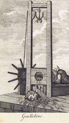 """Guillotine. The Reign of Terror. Just one of the things that pop to my mind when people say """"there's nothing worse than [insert mundane pet peeve]"""""""