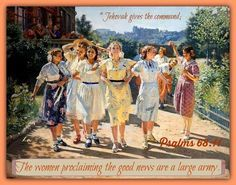 The women proclaiming the good news are a large army,  --Ps 68:11
