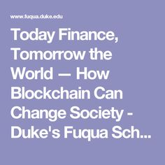 Today Finance, Tomorrow the World — How Blockchain Can Change Society - Duke's Fuqua School of Business