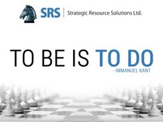 To be is to do. Immanuel Kant