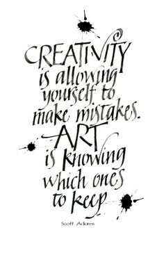 Creativity is allowing yourself to make mistakes.  Art is knowing which ones to keep. Kalligrafie by Martha Lever