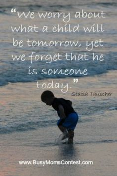 """We worry about what a child will be tomorrow, yet we forget that he is someone…"
