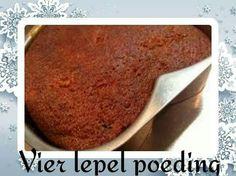 VIERLEPELPOEDING  Bestanddele 4 e koekmeel, 4 e botter, 4 e suiker, 4 e konfyt, 1 t koeksoda, 1 k melk.  METODE Meng al die bestanddele baie goed, giet in oondvaste skottel en bak 45 minute (180*C).  Dien op met vla of roomys.  Bron: www.liplekker.co.za Plasing:* Antoinette RESEPTE EN WENKE South African Recipes, Afrikaans, Other Recipes, Food Network Recipes, Tarts, Love Food, Banana Bread, Sweet Treats, Pudding