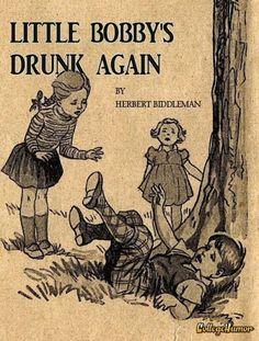 Little bobby's drunk again!
