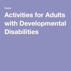 """People who have developmental disabilities will have problems in learning and grasping things. That is why there are special activities that are developed for people with the same so that they can cope better in life. In this following article, we will go through some of these activities and help you understand them better.(Borkar,buzzle.com)"