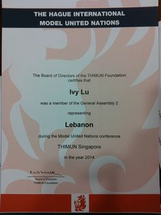 This is a certificate for attending the THIMUN conference in Singapore. This was my first international MUN conference, and I learned a lot. I was really impressed with the debating skills people around the world have. It turned me into more globalized citizen as well. This clearly shows my improvement in the academics aspect.