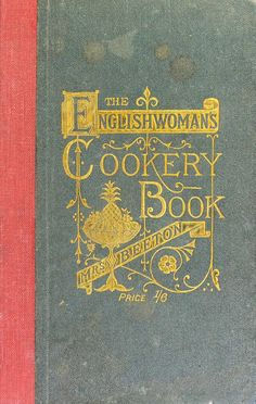 "The Englishwoman's cookery book : being a collection of economical recipes taken from her ""Book of household management"" : Beeton, Mrs. (Isabella Mary), Circa 1836-1865"