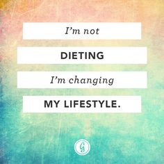 I'm not dieting. I'm changing my lifestyle. #Motivation