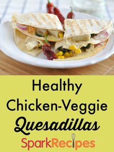 Chicken-Veggie Quesadillas with Ranch Yogurt Sauce. Easy and SO good! My kids love these!| via @SparkPeople #quesadilla #healthy #recipe #kidfriendly