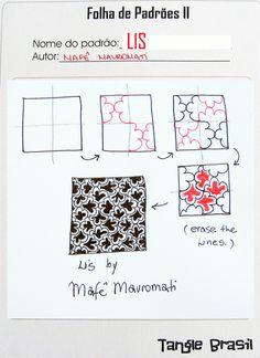 LIS  Passo a passo para desenhar LIS, meu novo padrão.  http://tanglebrasil.blogspot.com/search?updated-max=2011-06-04T12:58:00-07:00=7#axzz1po8EIGv2  How to draw LIS, my new tangle pattern.