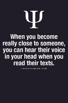 When you become really close to someone, you can hear their voice in your head when you read their texts. Or how they would say certain things as well as you can eat their sarcasm and anger or sadness Psychology Fun Facts, Psychology Says, Psychology Quotes, Great Quotes, Me Quotes, Inspirational Quotes, Sadness Quotes, Funny Quotes, Physiological Facts
