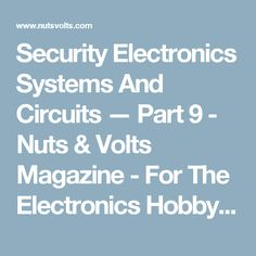 Security Electronics Systems And Circuits — Part 9 - Nuts & Volts Magazine - For The Electronics Hobbyist